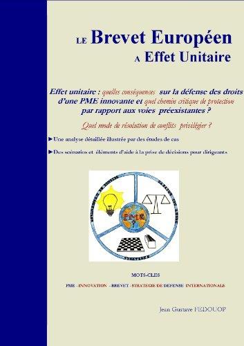 Le Brevet Européen à Effet Unitaire, Effet unitaire : quelles conséquences  sur la défense des droits d'une PME innovante et quel chemin critique de protection ... aux voies préexistantes ? (French Edition)