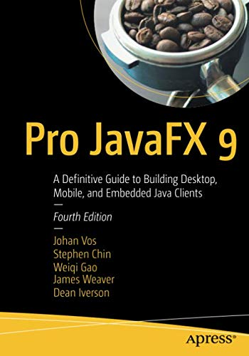 Pro JavaFX 9: A Definitive Guide to Building Desktop, Mobile, and Embedded Java Clients Java Mobile