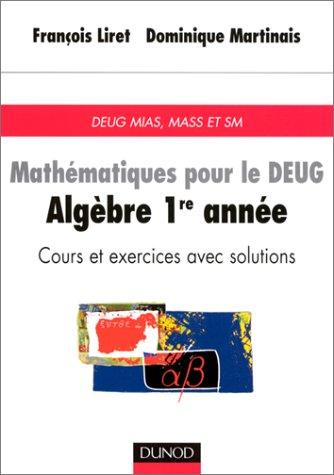 Mathématiques pour le DEUG : Algèbre 1ère année, cours et exercices avec solutions, DEUG, MASS et SM