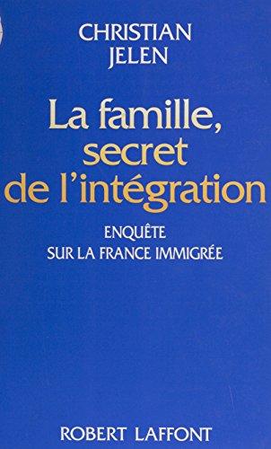 La Famille : secret de l'intégration: Enquête sur la France immigrée (Notre époque) par Christian Jelen