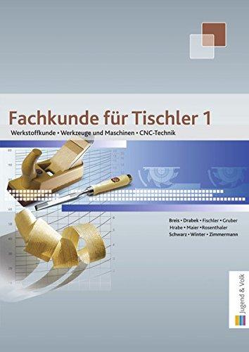 Fachkunde für Tischler / Fachkunde für Tischler 1: Werkstoffkunde, Werkzeuge und Maschinen, CNC-Technik