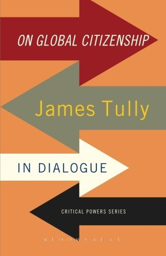 On Global Citizenship: James Tully in Dialogue (Critical Powers) by James Tully (2014-08-14)