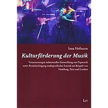 Kulturförderung der Musik: Voraussetzungen substantieller Entwicklung von Popmusik unter Berücksichtigung stadtspezifischer Sounds am Beispiel von Hamburg, Paris und London