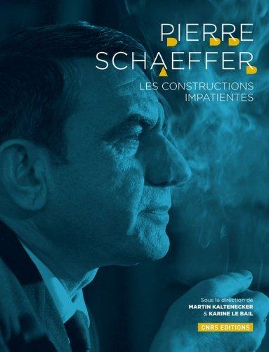 Pierre Schaeffer. Les constructions impatientes
