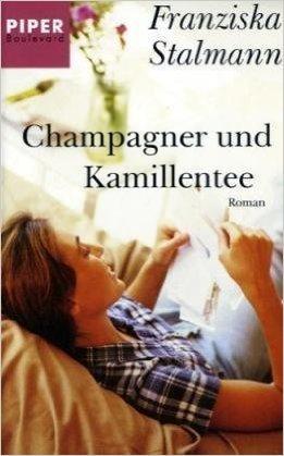 Champagner und Kamillentee: Roman ( 2008 )
