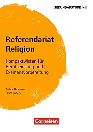 Fachreferendariat Sekundarstufe I und II: Referendariat Religion: Kompaktwissen für Berufseinstieg und Examensvorbereitung. Buch