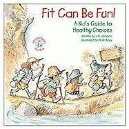 Fit Can Be Fun!: A Kid's Guide to Healthy Choices (Elf-Help Books for Kids)