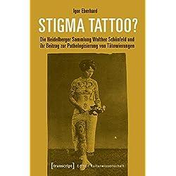 Stigma Tattoo?: Die Heidelberger Sammlung Walther Schönfeld und ihr Beitrag zur Pathologisierung von Tätowierungen (Edition Kulturwissenschaft)