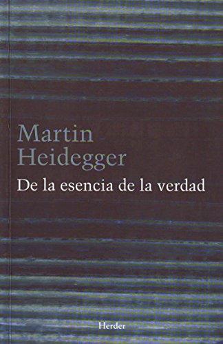 De la esencia de la verdad: Sobre la parabola de la caverna y el Teeteto de Platon por Martin Heidegger