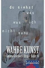 HALLER 16: WAHRE KUNST: Du siehst was, was ich nicht sehe (HALLER / Literaturzeitschrift) Broschiert