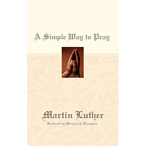 A Simple Way to Pray by Martin Luther (2011-04-21)