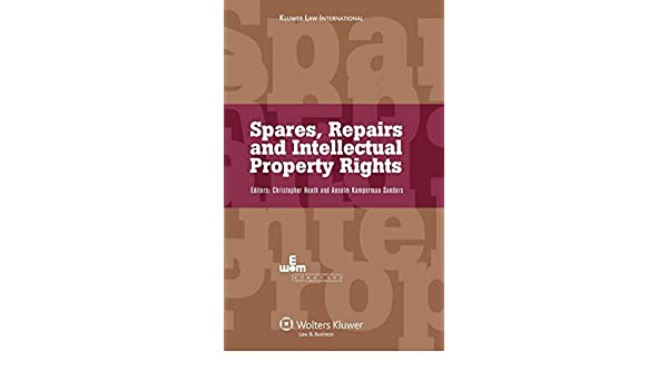 Spares, Repairs and Intellectual Property Rights (Kluwer Law International)