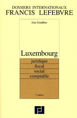 Luxembourg : Juridique, fiscal, social, comptable