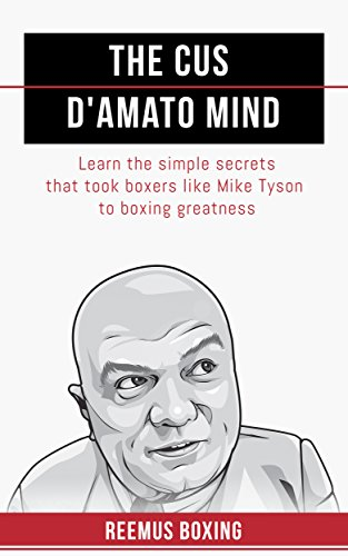 The Cus D'Amato Mind: Learn The Simple Secrets That Took Boxers Like Mike Tyson To Greatness (English Edition) por Reemus Boxing