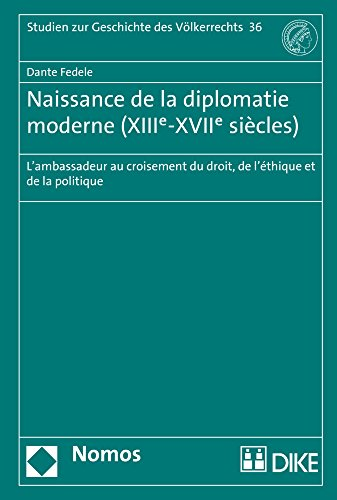 Naissance De La Diplomatie Moderne (XIIIe-XVIIe Si...