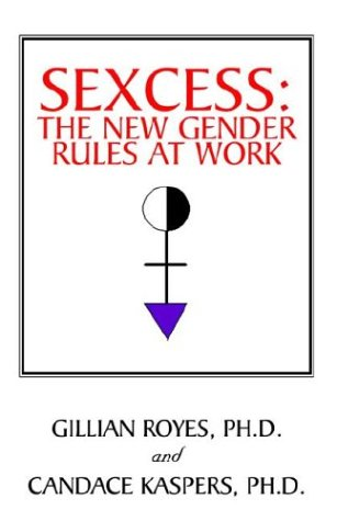 Sexcess: The New Gender Rules at Work por Gillian Royes Kaspers