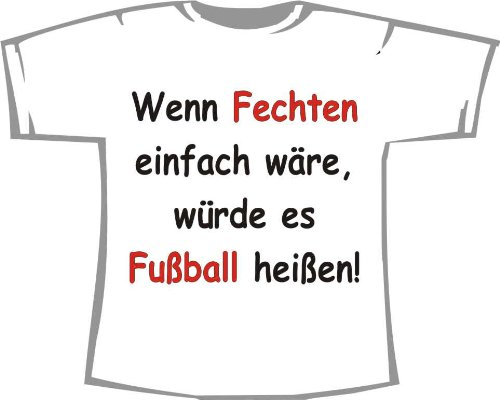 Wenn Fechten einfach wäre, würde es Fußball heißen; T-Shirt weiß