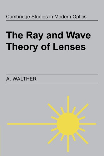 The Ray and Wave Theory of Lenses (Cambridge Studies in Modern Optics, Band 15)