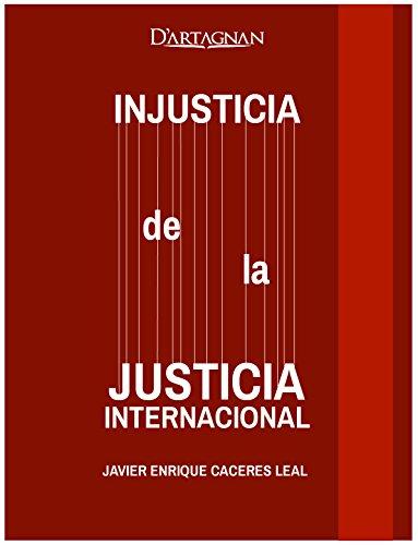 Injusticia de la justicia internacional por Javier Cáceres Leal