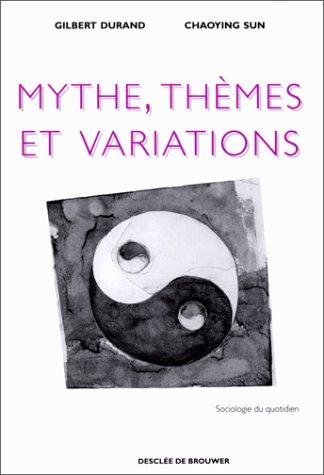 Mythe, thèmes et variations par Gilbert Durand, Chaoying Durand- Sun