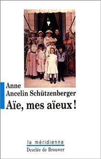 Aïe, mes aïeux ! par Ancelin Schützenberger