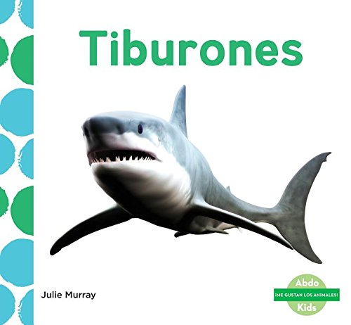 Tiburones (Sharks) (Spanish Version) (Me Gustan Los Animales!/ I Like Animals!) por Julie Murray