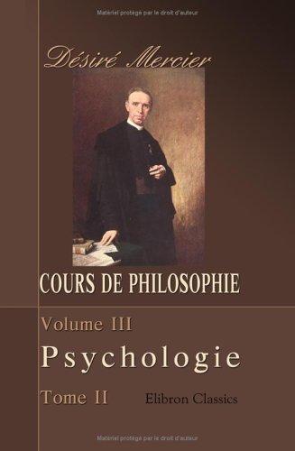 Cours de philosophie: Tome 3. Psychologie. Partie 2. Vie intellectuelle ou raisonnable