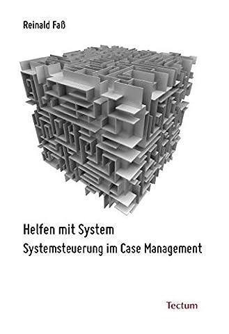 Helfen mit System: Systemsteuerung im Case Management