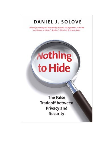 Nothing to Hide: The False Tradeoff Between Privacy and Security by Daniel J. Solove (8-Jan-2013) Paperback