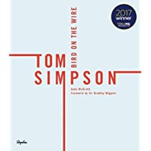 Tom Simpson: Bird On The Wire WINNER OF THE WILLIAM HILL SPORTS BOOK OF THE YEAR 2017