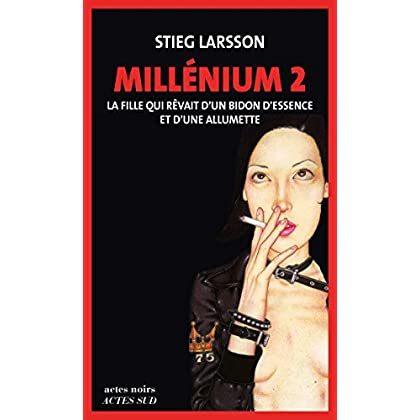 Millénium, Tome 2 - La fille qui rêvait d'un bidon d'essence et d'une allumette: Millénium 2