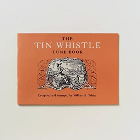 The Tin Whistle Tune Book : Thirty-Eight Tunes Appropriate for Tin Whistler Fife, Flute, or Violin by William E. White (1980-02-01)