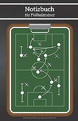 Notizbuch für Fußballtrainer: Perfekt für Ideen, Trainingsplanung, Übungen, Taktikübungen, Trainingsablauf