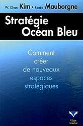 Stratégie océan bleu: Croître en créant de nouveaux espaces stratégiques