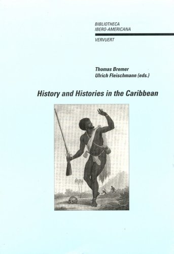 History and Histories in the Caribbean (Bibliotheca Ibero-Americana: Volume 70)
