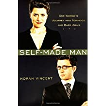 Self-Made Man: One Woman's Journey into Manhood and Back Again by Norah Vincent (2006-01-19)