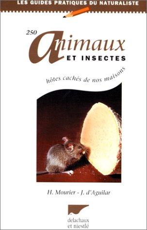 250 ANIMAUX ET INSECTES, HOTES CACHES DE NOS MAISONS par Jacques d' Aguilar