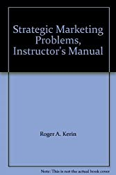 Strategic Marketing Problems, Instructor's Manual by Roger A. Kerin (2004-08-01)