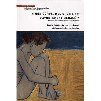 'Mon corps, mes droits !' l'avortement menacé ?: Panorama socio-juridique : France, Europe, États-Unis