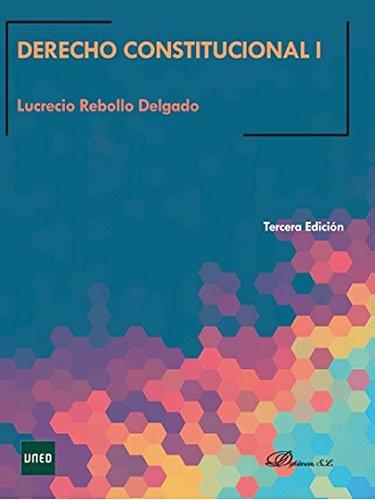 Derecho constitucional I por Lucrecio Rebollo Delgado
