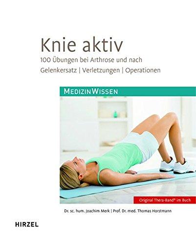 Knie aktiv: 100 Übungen bei Arthrose und nach Gelenkersatz, Verletzungen, Operationen