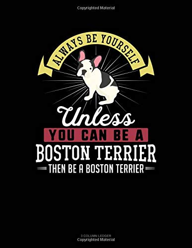 Always Be Yourself Unless You Can Be A Boston Terrier Then Be A Boston Terrier: 3 Column Ledger por Blue Cloud Novelty