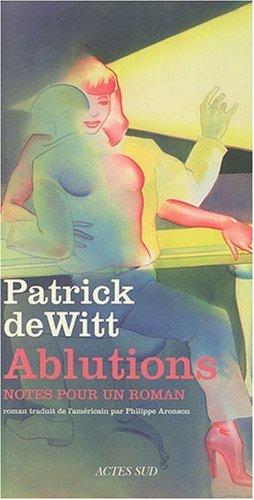 Ablutions par Patrick deWitt