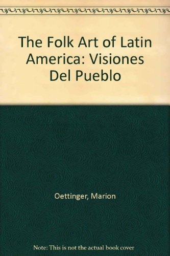 the-folk-art-of-latin-america-2visiones-del-pueblo-by-marion-oettinger-1992-09-01
