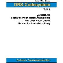 DRS-Codesystem Teil 1: Verzeichnis übergreifender Rates-Äquivalente mit über 4000 Codes für die Radionik-Forschung