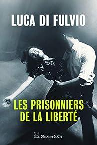 Les prisonniers de la liberté par Di Fulvio