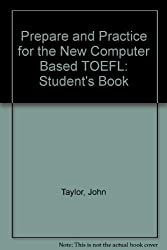Prepare and Practice for the New Computer Based TOEFL: Student's Book by Taylor, John, Moore, Patricia (2000) Paperback