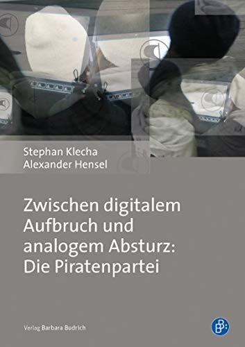 ufbruch und analogem Absturz: Die Piratenpartei ()