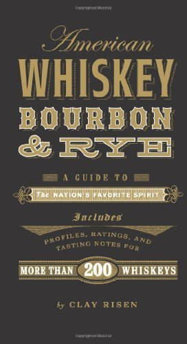 American Whiskey, Bourbon & Rye: A Guide to the Nation?s Favorite Spirit by Risen, Clay (2013) Hardcover