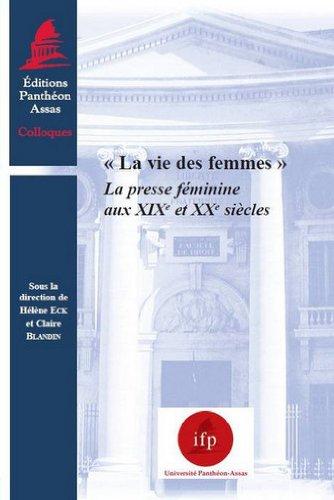 La Vie des femmes. La presse féminine au XIXème et XXème siècles